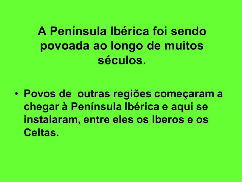 A Península Ibérica foi sendo povoada ao longo de muitos séculos.