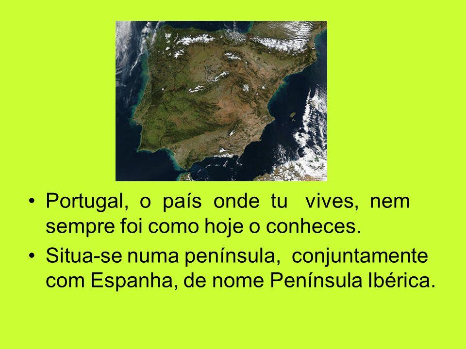 Portugal, o país onde tu vives, nem sempre foi como hoje o conheces. Situa-se numa península, conjuntamente com Espanha, de nome Península Ibérica.