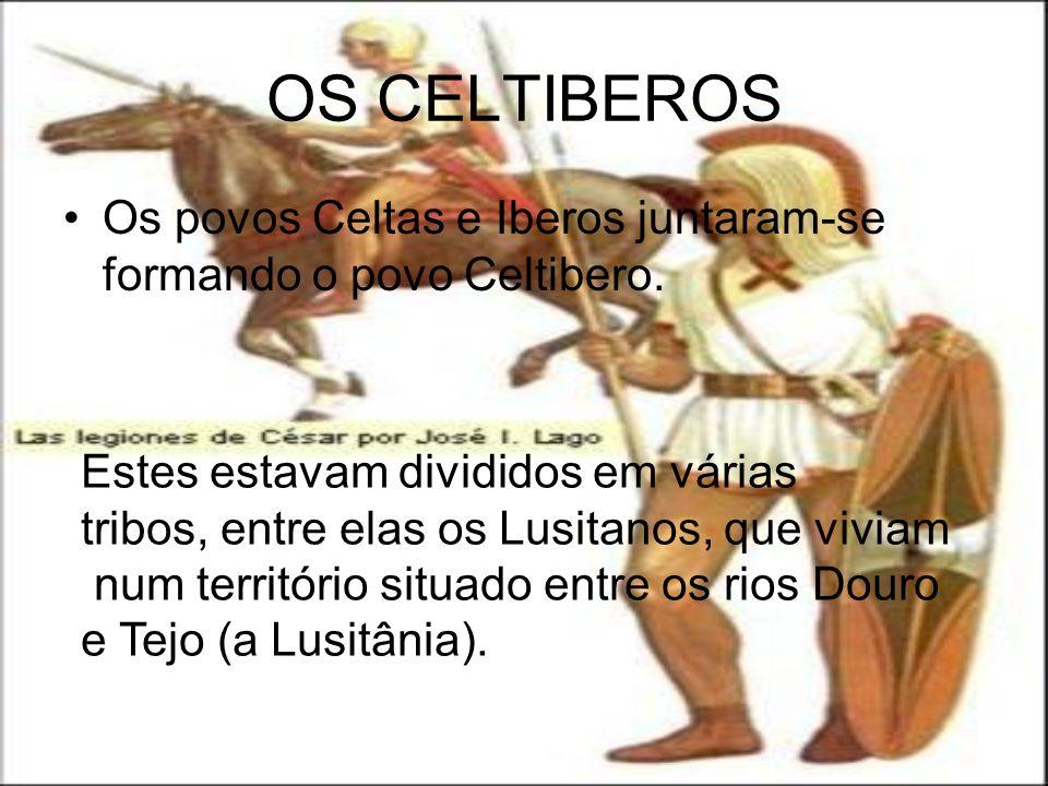 OS CELTIBEROS Os povos Celtas e Iberos juntaram-se formando o povo Celtibero. Estes estavam divididos em várias tribos, entre elas os Lusitanos, que v