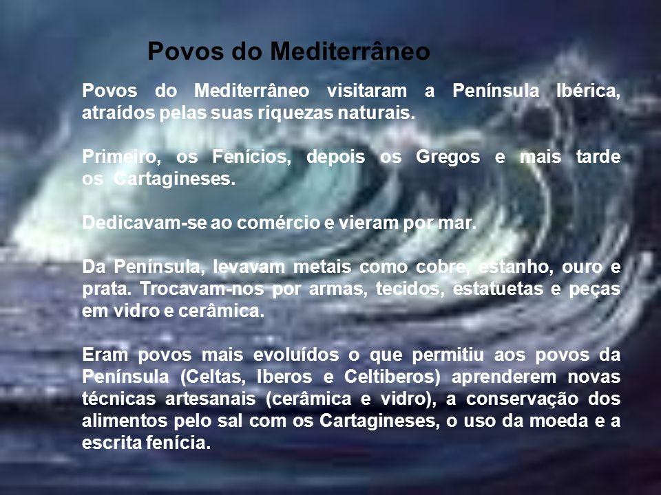 Povos do Mediterrâneo Povos do Mediterrâneo visitaram a Península Ibérica, atraídos pelas suas riquezas naturais. Primeiro, os Fenícios, depois os Gre