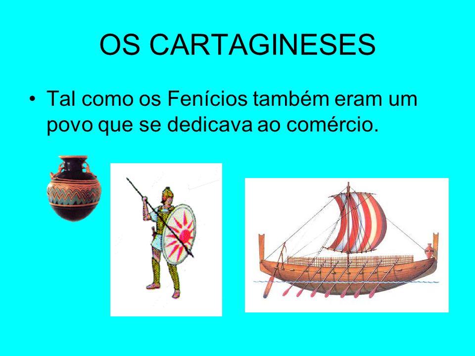 OS CARTAGINESES Tal como os Fenícios também eram um povo que se dedicava ao comércio.