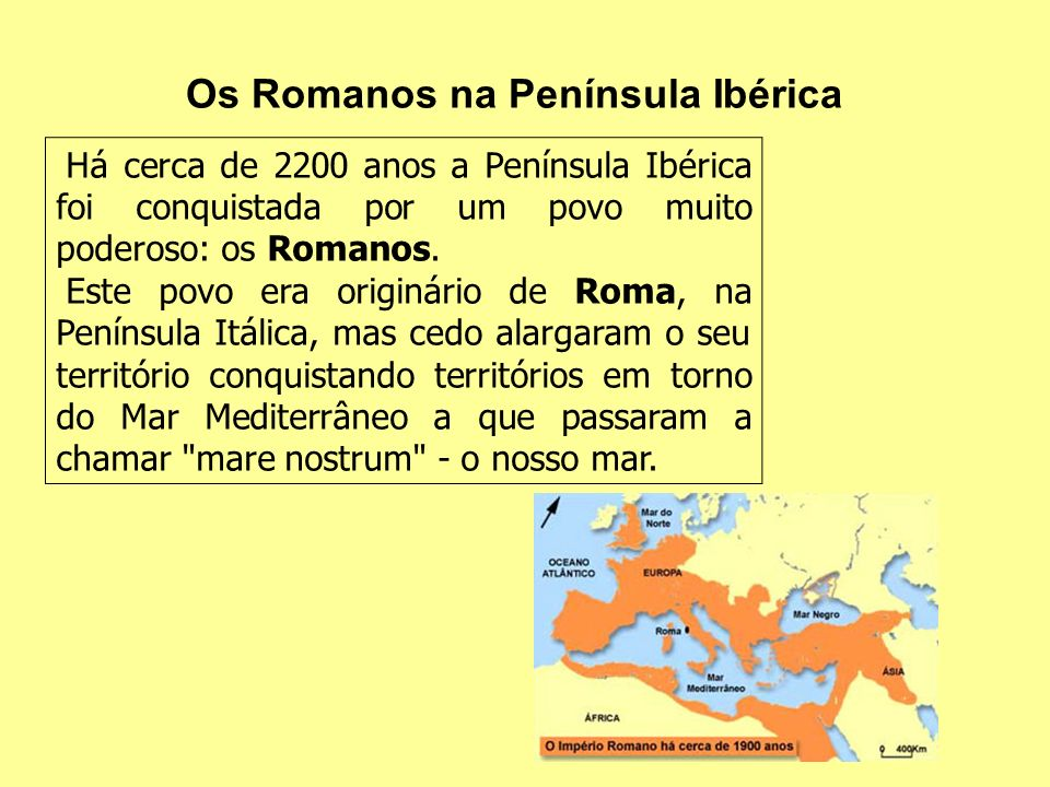 Há cerca de 2200 anos a Península Ibérica foi conquistada por um povo muito poderoso: os Romanos. Este povo era originário de Roma, na Península Itáli
