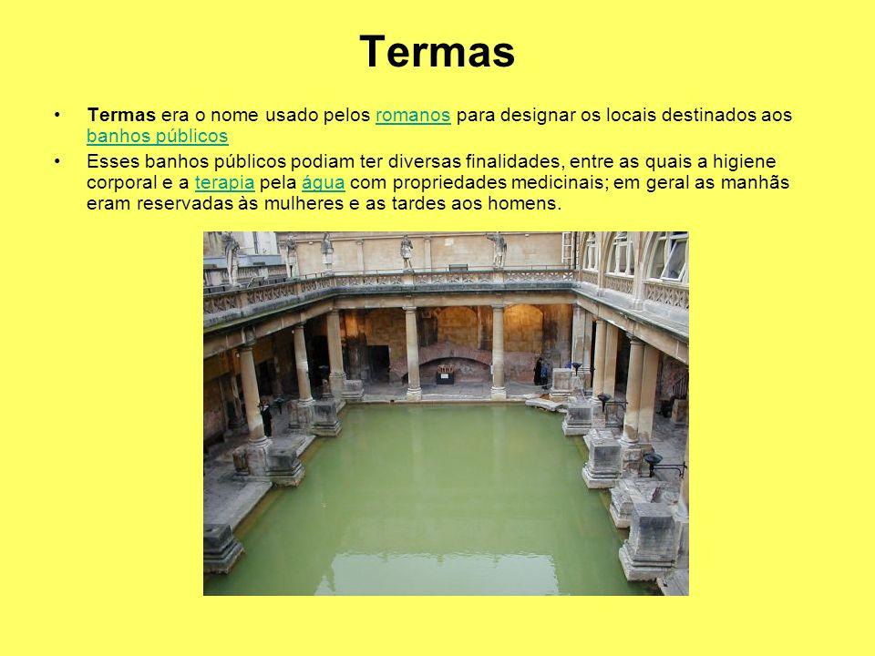 Termas Termas era o nome usado pelos romanos para designar os locais destinados aos banhos públicosromanos banhos públicos Esses banhos públicos podiam ter diversas finalidades, entre as quais a higiene corporal e a terapia pela água com propriedades medicinais; em geral as manhãs eram reservadas às mulheres e as tardes aos homens.terapiaágua