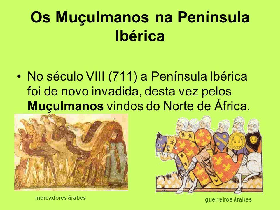 Os Muçulmanos na Península Ibérica No século VIII (711) a Península Ibérica foi de novo invadida, desta vez pelos Muçulmanos vindos do Norte de África