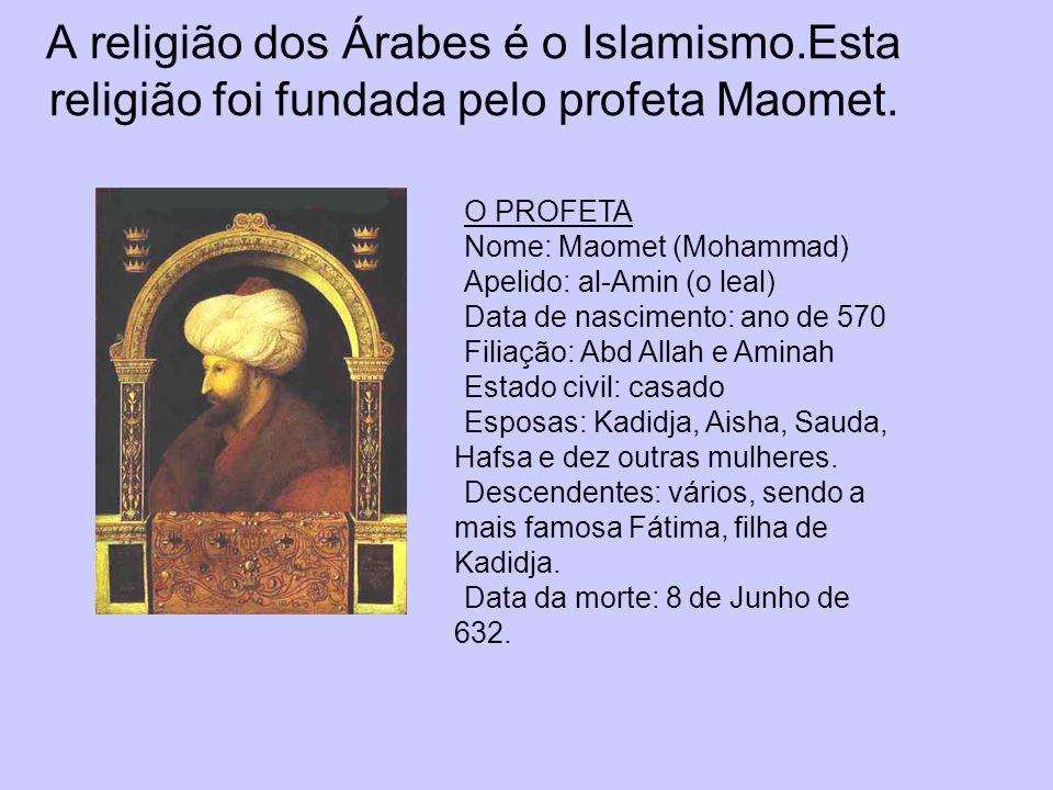 A religião dos Árabes é o Islamismo.Esta religião foi fundada pelo profeta Maomet. O PROFETA Nome: Maomet (Mohammad) Apelido: al-Amin (o leal) Data de