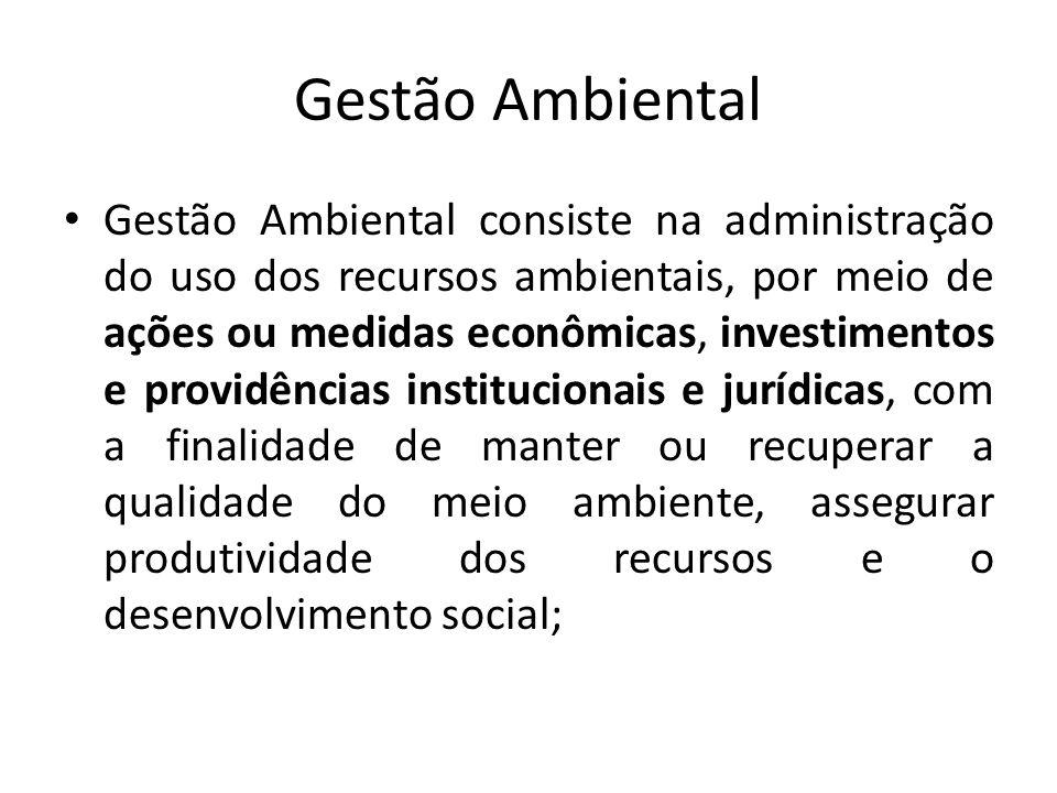 Gestão Ambiental Gestão Ambiental consiste na administração do uso dos recursos ambientais, por meio de ações ou medidas econômicas, investimentos e p