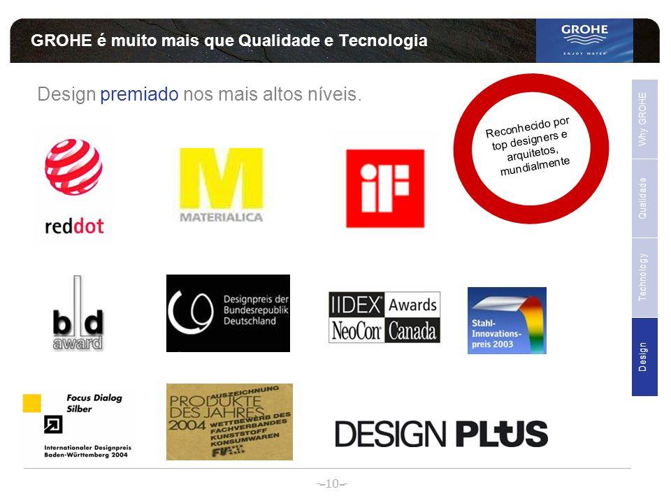 - 10 - - - Design premiado nos mais altos níveis. Qualidade Why GROHE Technology Design Sales Support Reconhecido por top designers e arquitetos, mund