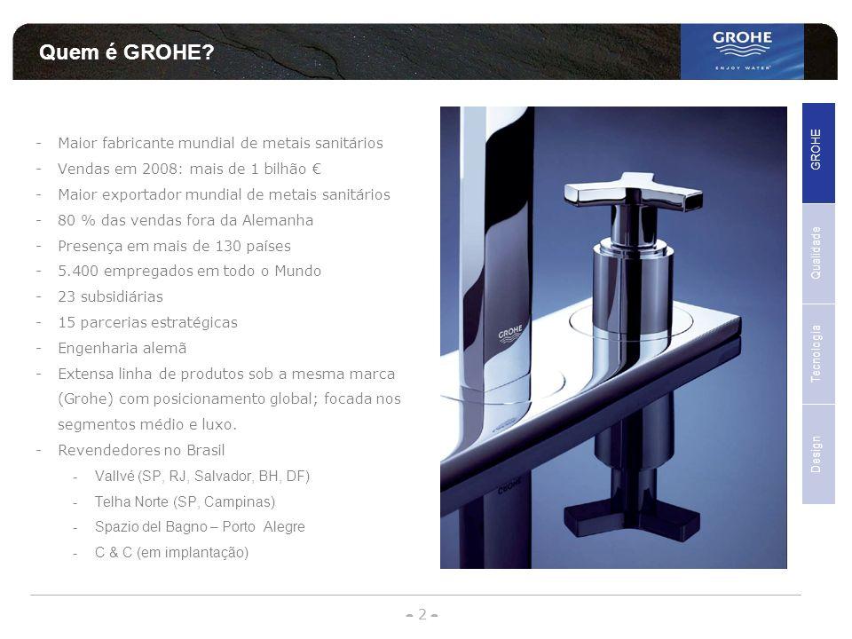- 2 - - - Quem é GROHE? -Maior fabricante mundial de metais sanitários -Vendas em 2008: mais de 1 bilhão -Maior exportador mundial de metais sanitário