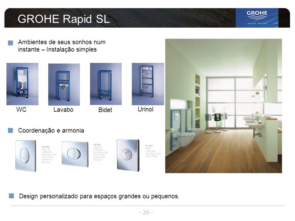 - 25 - GROHE Rapid SL Design personalizado para espaços grandes ou pequenos. Ambientes de seus sonhos num instante – Instalação simples WCLavabo Bidet