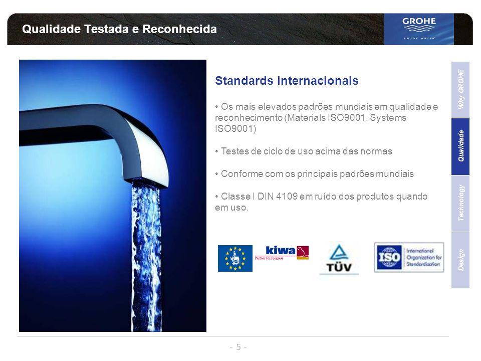 - 5 - Standards internacionais Os mais elevados padrões mundiais em qualidade e reconhecimento (Materials ISO9001, Systems ISO9001) Testes de ciclo de
