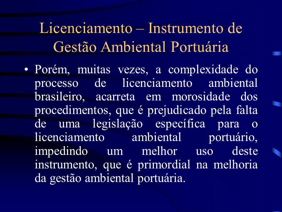 Licenciamento – Instrumento de Gestão Ambiental Portuária Porém, muitas vezes, a complexidade do processo de licenciamento ambiental brasileiro, acarr
