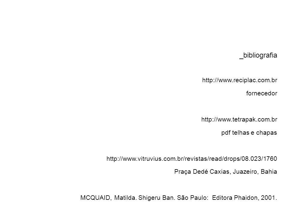 _bibliografia http://www.reciplac.com.br fornecedor http://www.tetrapak.com.br pdf telhas e chapas http://www.vitruvius.com.br/revistas/read/drops/08.