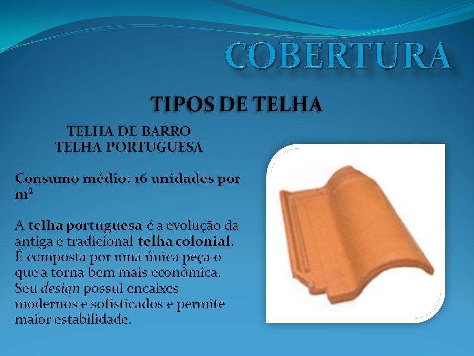 TIPOS DE TELHA TELHA DE BARRO TELHA PORTUGUESA Consumo médio: 16 unidades por m² A telha portuguesa é a evolução da antiga e tradicional telha colonial.