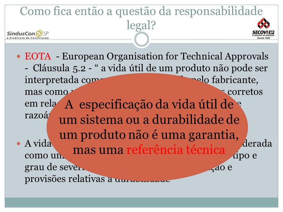 Como fica então a questão da responsabilidade legal? EOTA - European Organisation for Technical Approvals - Cláusula 5.2 - a vida útil de um produto n