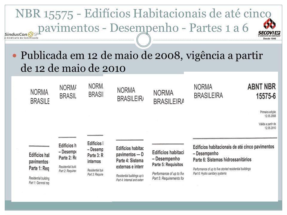 NBR 15575 - Edifícios Habitacionais de até cinco pavimentos - Desempenho - Partes 1 a 6 Publicada em 12 de maio de 2008, vigência a partir de 12 de ma