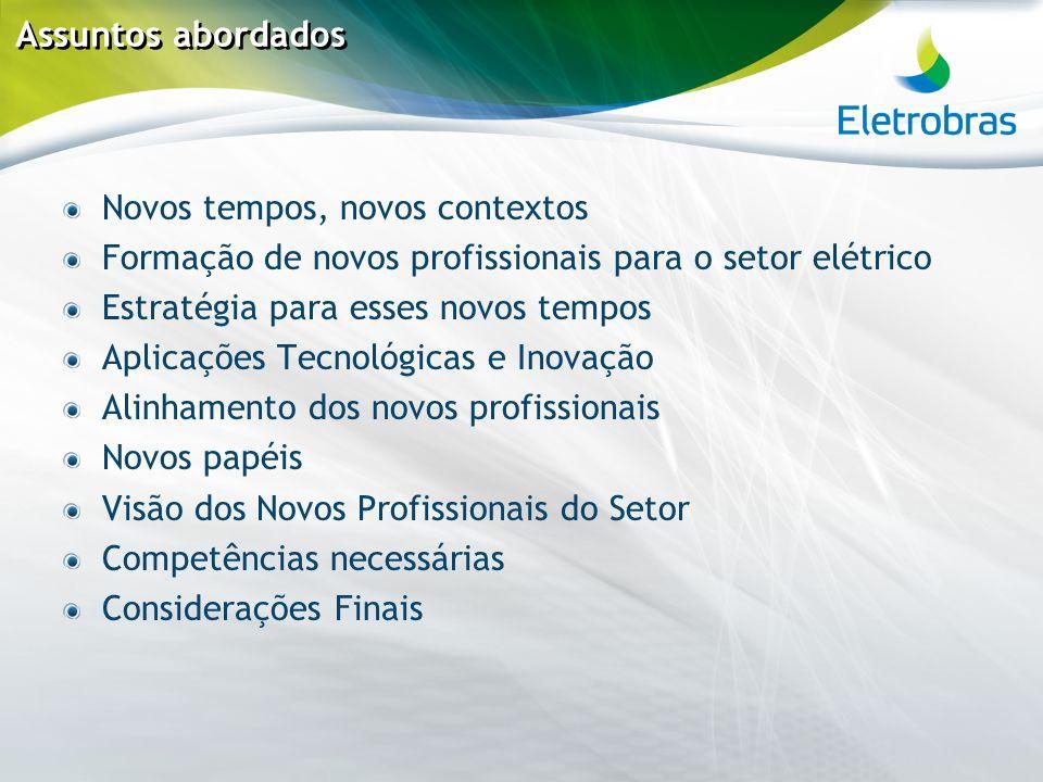 Assuntos abordados Novos tempos, novos contextos Formação de novos profissionais para o setor elétrico Estratégia para esses novos tempos Aplicações T