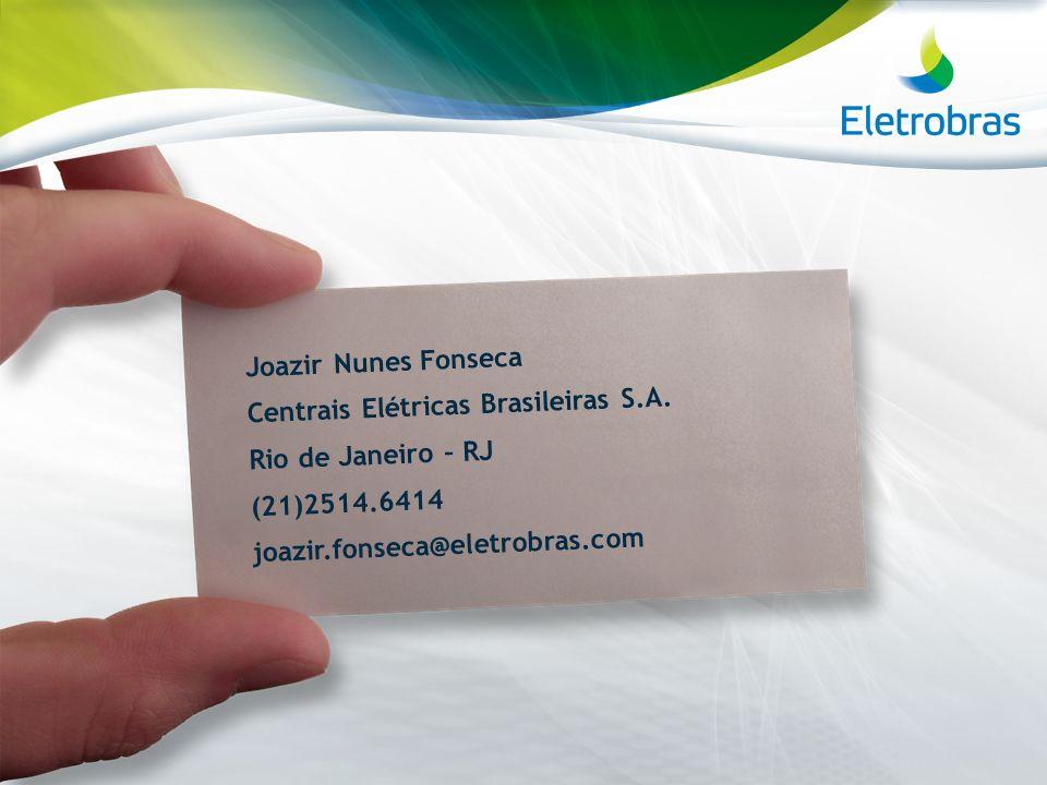 Joazir Nunes Fonseca Centrais Elétricas Brasileiras S.A. Rio de Janeiro – RJ (21)2514.6414 joazir.fonseca@eletrobras.com