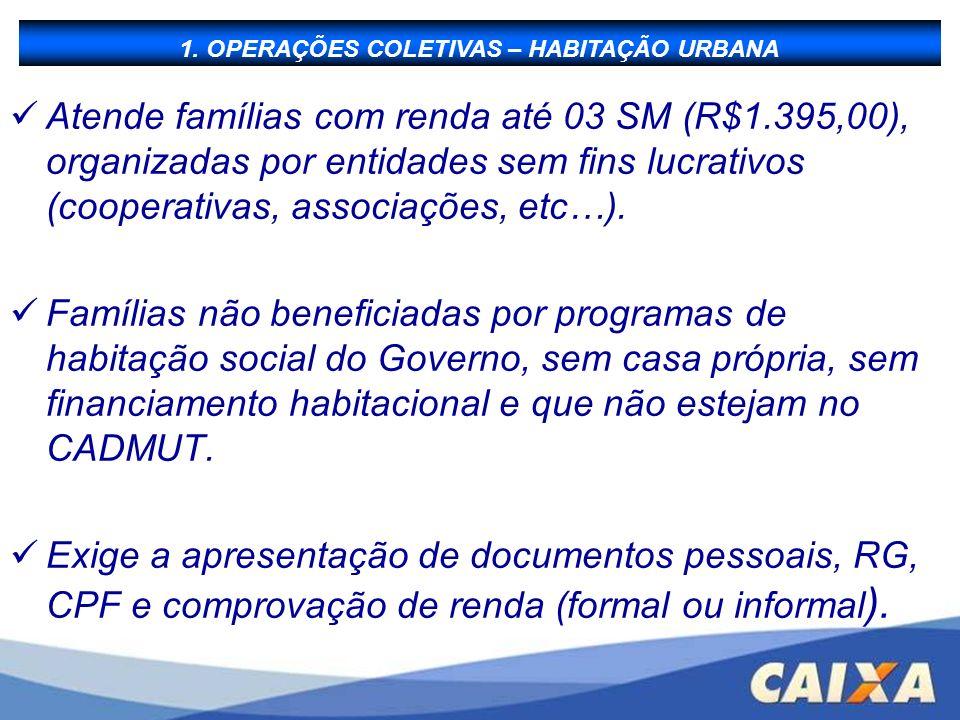 Atende famílias com renda até 03 SM (R$1.395,00), organizadas por entidades sem fins lucrativos (cooperativas, associações, etc…). Famílias não benefi