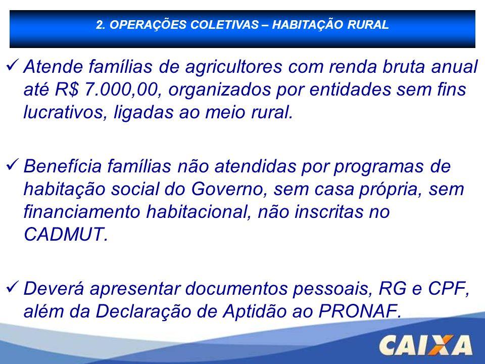 B - Financiamento à Produção Atende famílias de agricultores com renda bruta anual até R$ 7.000,00, organizados por entidades sem fins lucrativos, lig