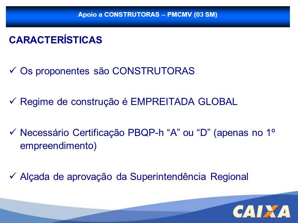 CARACTERÍSTICAS Os proponentes são CONSTRUTORAS Regime de construção é EMPREITADA GLOBAL Necessário Certificação PBQP-h A ou D (apenas no 1º empreendi
