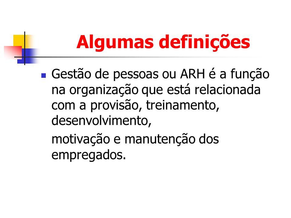 Algumas definições Gestão de pessoas ou ARH é a função na organização que está relacionada com a provisão, treinamento, desenvolvimento, motivação e m