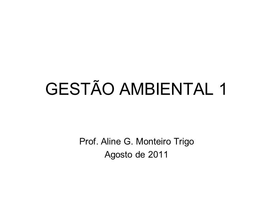 GESTÃO AMBIENTAL 1 Prof. Aline G. Monteiro Trigo Agosto de 2011