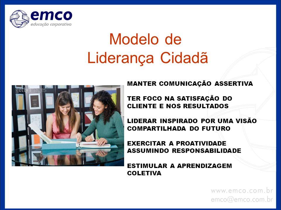 Modelo de Liderança Cidadã MANTER COMUNICAÇÃO ASSERTIVA TER FOCO NA SATISFAÇÃO DO CLIENTE E NOS RESULTADOS LIDERAR INSPIRADO POR UMA VISÃO COMPARTILHA