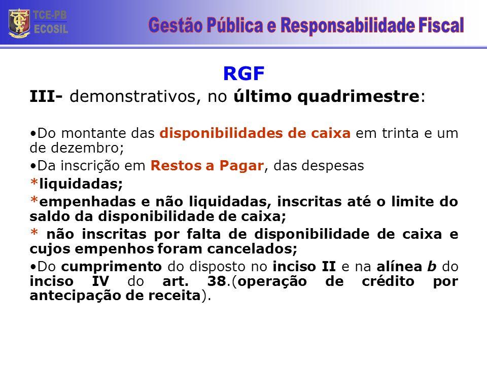 RGF III- demonstrativos, no último quadrimestre: Do montante das disponibilidades de caixa em trinta e um de dezembro; Da inscrição em Restos a Pagar,