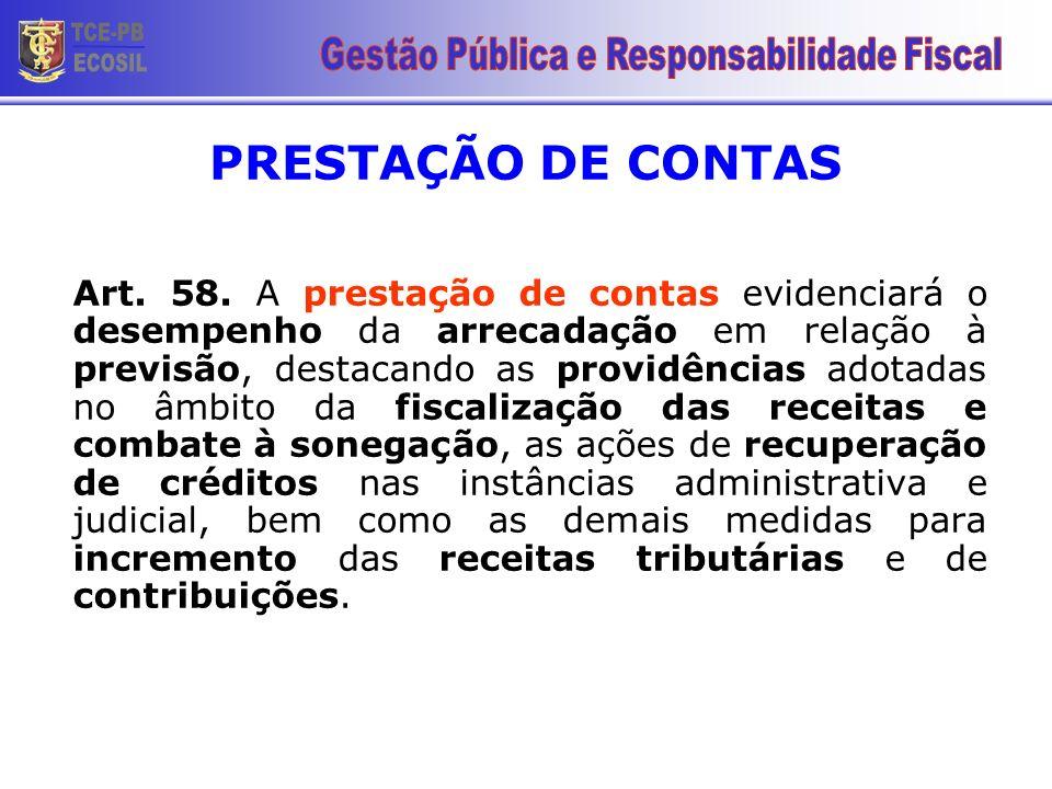 PRESTAÇÃO DE CONTAS Art. 58. A prestação de contas evidenciará o desempenho da arrecadação em relação à previsão, destacando as providências adotadas