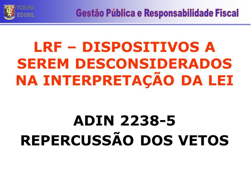 LRF – DISPOSITIVOS A SEREM DESCONSIDERADOS NA INTERPRETAÇÃO DA LEI ADIN 2238-5 REPERCUSSÃO DOS VETOS