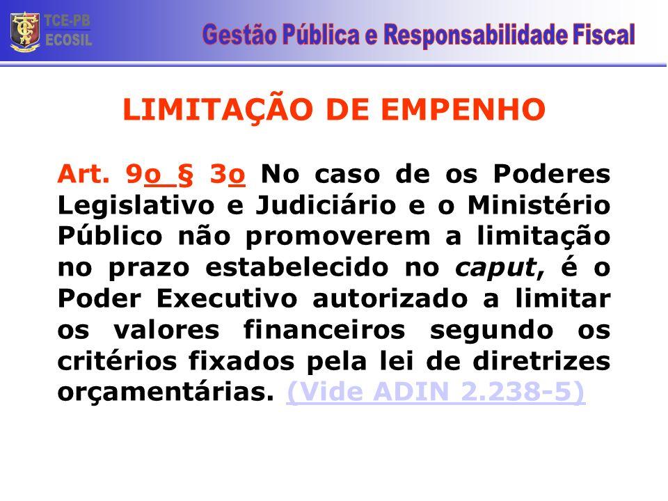 LIMITAÇÃO DE EMPENHO Art. 9o § 3o No caso de os Poderes Legislativo e Judiciário e o Ministério Público não promoverem a limitação no prazo estabeleci