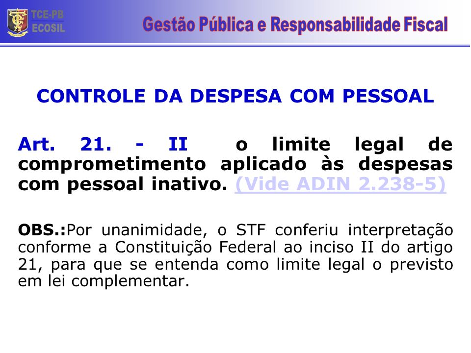 CONTROLE DA DESPESA COM PESSOAL Art. 21. - II o limite legal de comprometimento aplicado às despesas com pessoal inativo. (Vide ADIN 2.238-5)(Vide ADI