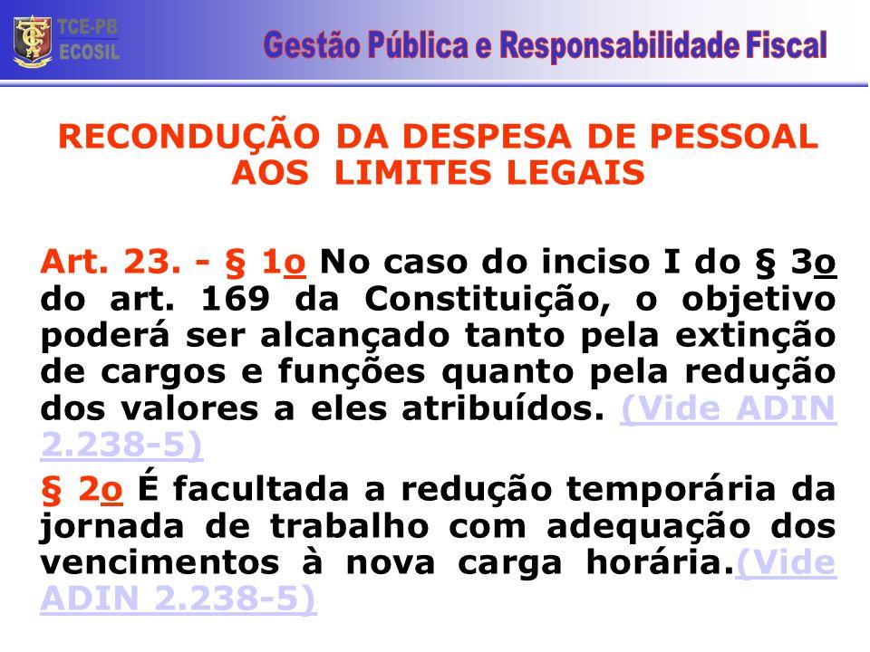 RECONDUÇÃO DA DESPESA DE PESSOAL AOS LIMITES LEGAIS Art. 23. - § 1o No caso do inciso I do § 3o do art. 169 da Constituição, o objetivo poderá ser alc