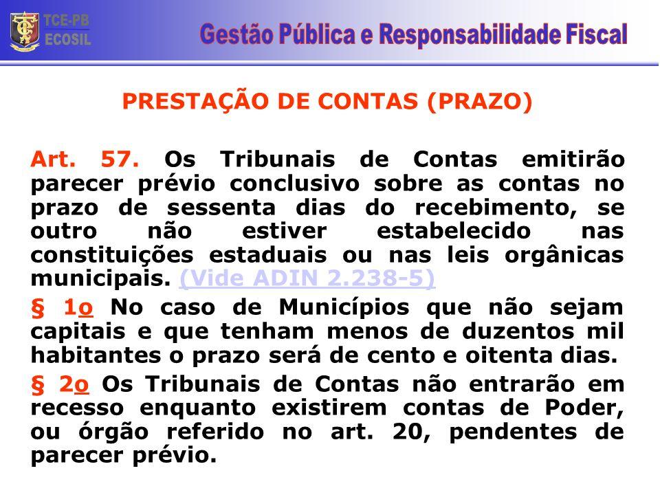 PRESTAÇÃO DE CONTAS (PRAZO) Art. 57. Os Tribunais de Contas emitirão parecer prévio conclusivo sobre as contas no prazo de sessenta dias do recebiment