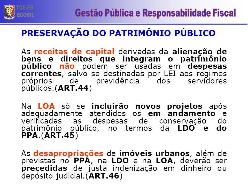 PRESERVAÇÃO DO PATRIMÔNIO PÚBLICO As receitas de capital derivadas da alienação de bens e direitos que integram o patrimônio público não podem ser usa