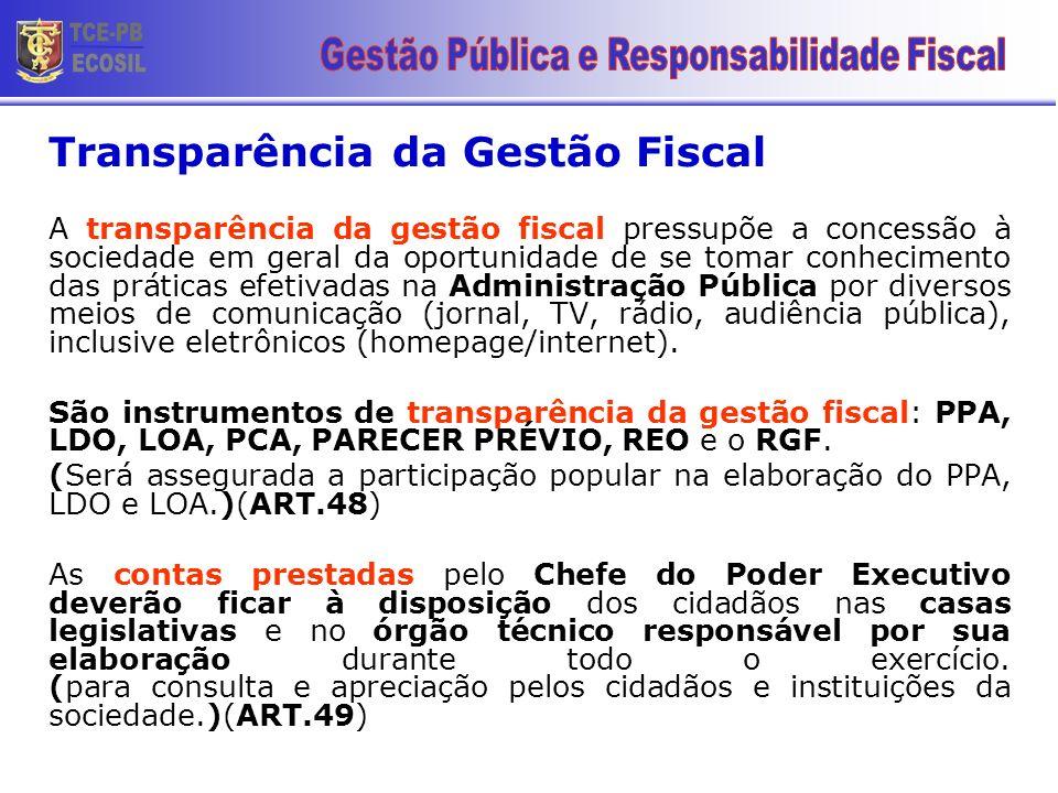 Transparência da Gestão Fiscal A transparência da gestão fiscal pressupõe a concessão à sociedade em geral da oportunidade de se tomar conhecimento da