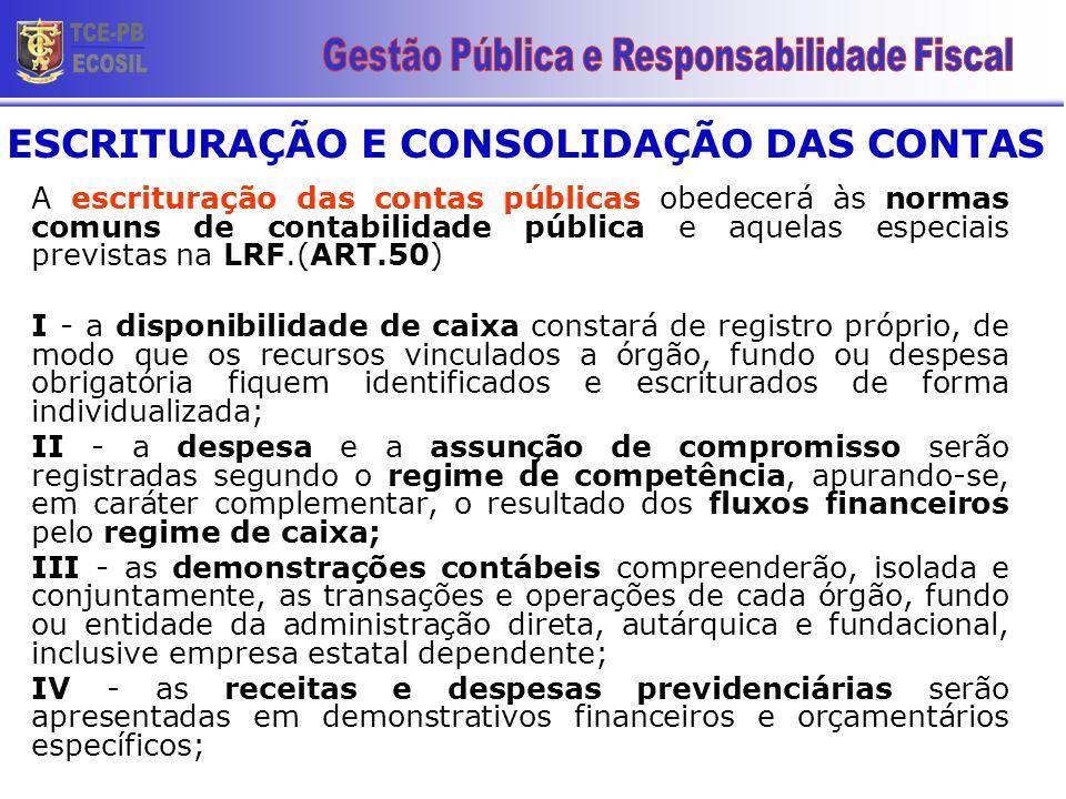 A escrituração das contas públicas obedecerá às normas comuns de contabilidade pública e aquelas especiais previstas na LRF.(ART.50) I - a disponibili