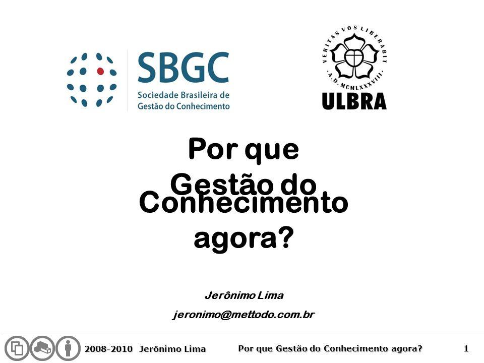 2008-2010 Jerônimo Lima 1 Por que Gestão do Conhecimento agora? Jerônimo Lima jeronimo@mettodo.com.br Por que Gestão do Conhecimento agora?
