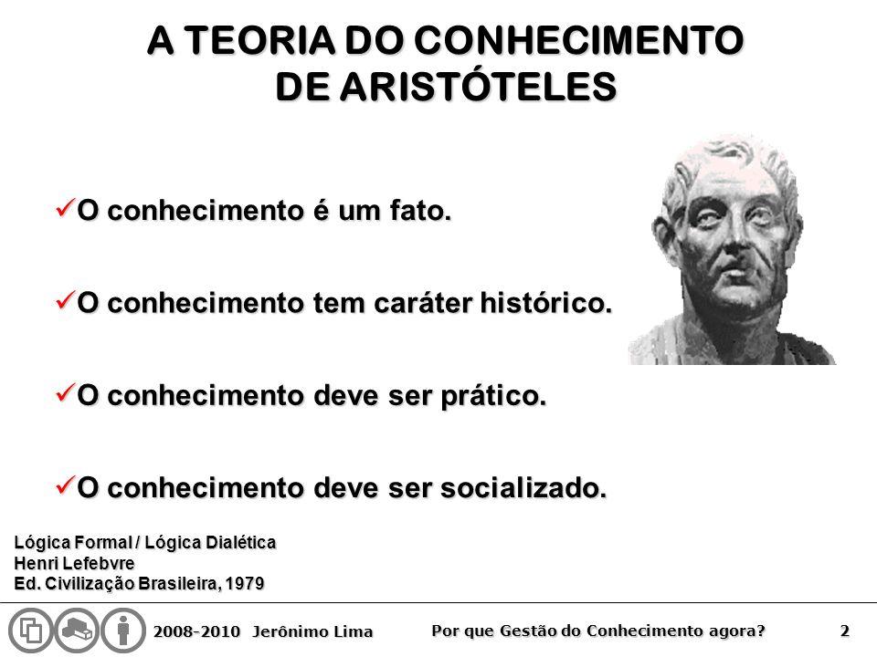 2008-2010 Jerônimo Lima 2 Por que Gestão do Conhecimento agora? A TEORIA DO CONHECIMENTO DE ARISTÓTELES O conhecimento deve ser socializado. O conheci