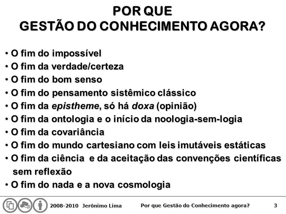 2008-2010 Jerônimo Lima 3 Por que Gestão do Conhecimento agora? POR QUE GESTÃO DO CONHECIMENTO AGORA? O fim do impossível O fim do impossível O fim da