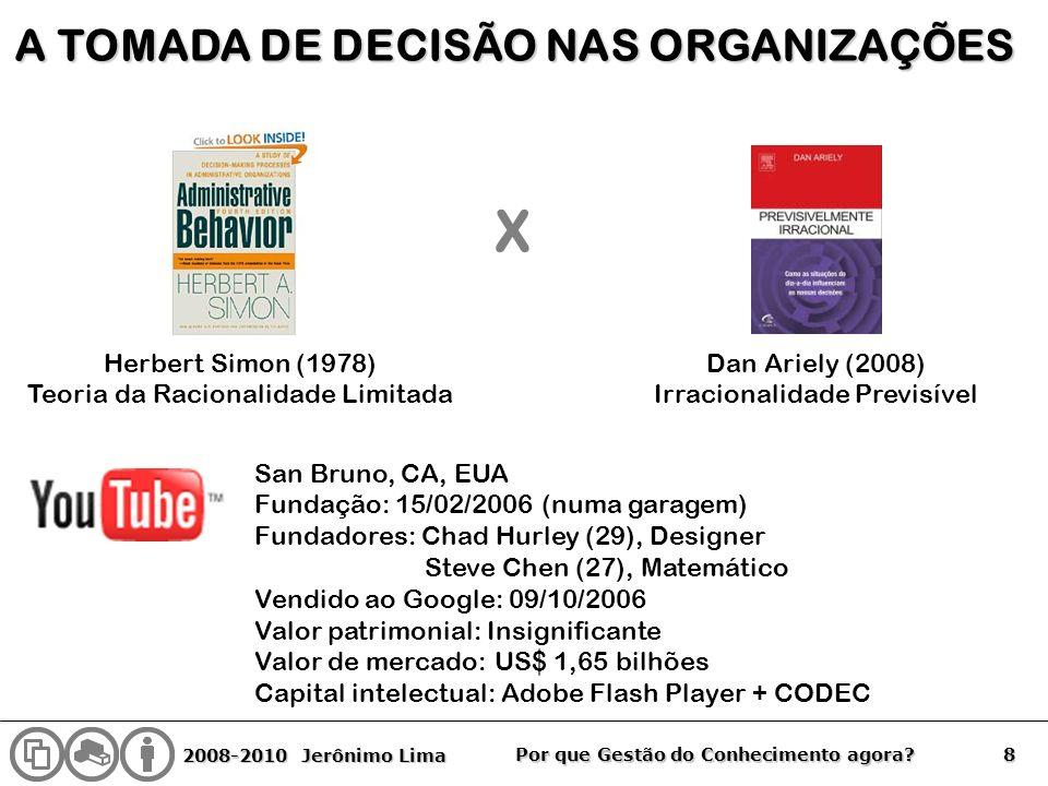 2008-2010 Jerônimo Lima 8 Por que Gestão do Conhecimento agora? A TOMADA DE DECISÃO NAS ORGANIZAÇÕES Herbert Simon (1978) Teoria da Racionalidade Limi