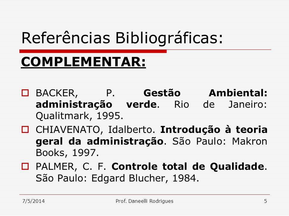7/5/2014Prof. Daneelli Rodrigues5 Referências Bibliográficas: COMPLEMENTAR: BACKER, P. Gestão Ambiental: administração verde. Rio de Janeiro: Qualitma