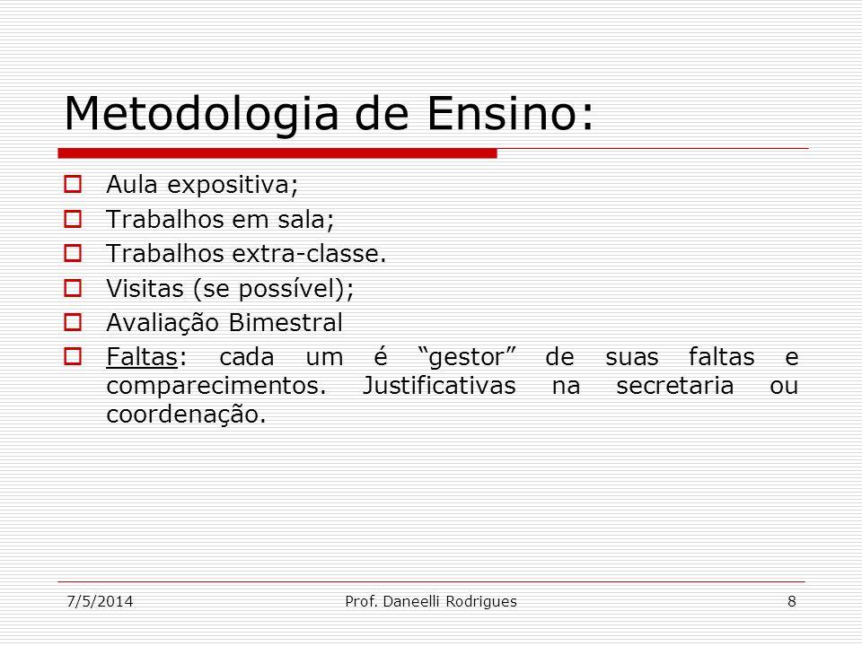 7/5/2014Prof. Daneelli Rodrigues8 Metodologia de Ensino: Aula expositiva; Trabalhos em sala; Trabalhos extra-classe. Visitas (se possível); Avaliação