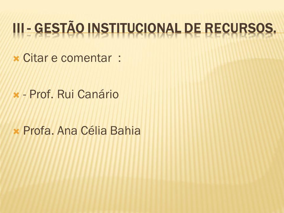 Citar e comentar : - Prof. Rui Canário Profa. Ana Célia Bahia