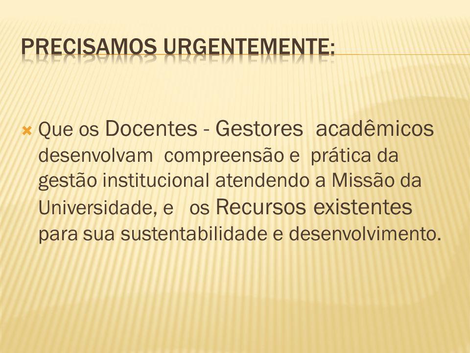 Que os Docentes - Gestores acadêmicos desenvolvam compreensão e prática da gestão institucional atendendo a Missão da Universidade, e os Recursos exis