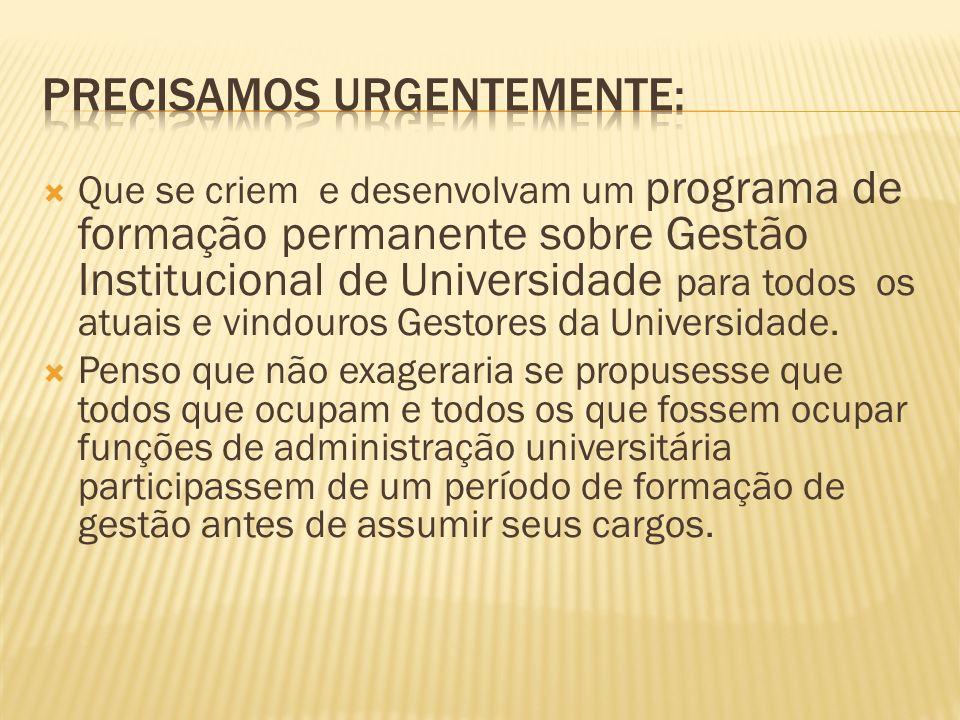 Que se criem e desenvolvam um programa de formação permanente sobre Gestão Institucional de Universidade para todos os atuais e vindouros Gestores da
