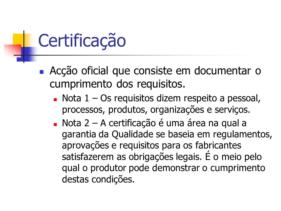 Certificação Acção oficial que consiste em documentar o cumprimento dos requisitos. Nota 1 – Os requisitos dizem respeito a pessoal, processos, produt