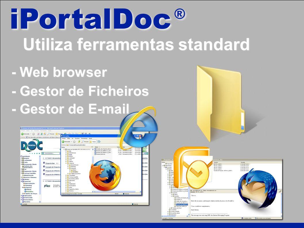 - Web browser - Gestor de Ficheiros - Gestor de E-mail Utiliza ferramentas standard