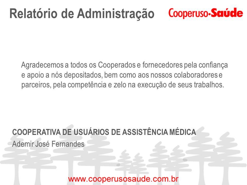 Relatório de Administração Agradecemos a todos os Cooperados e fornecedores pela confiança e apoio a nós depositados, bem como aos nossos colaboradore