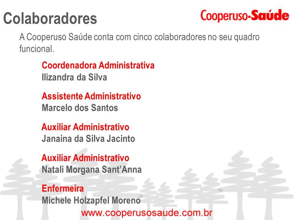 Colaboradores A Cooperuso Saúde conta com cinco colaboradores no seu quadro funcional. Coordenadora Administrativa Ilizandra da Silva Assistente Admin